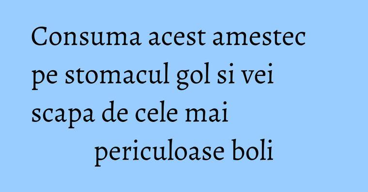 Consuma acest amestec pe stomacul gol si vei scapa de cele mai periculoase boli