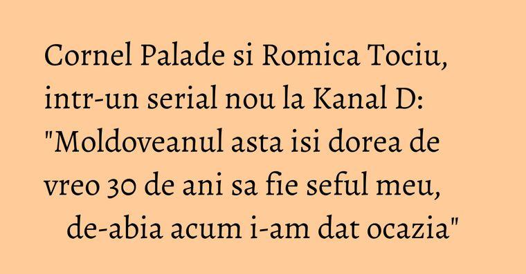 Cornel Palade si Romica Tociu, intr-un serial nou la Kanal D: