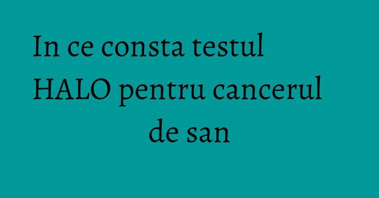 In ce consta testul HALO pentru cancerul de san