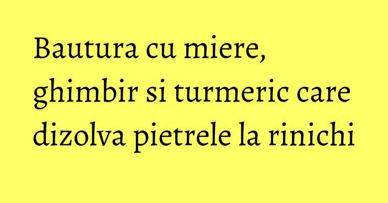 Bautura cu miere, ghimbir si turmeric care dizolva pietrele la rinichi