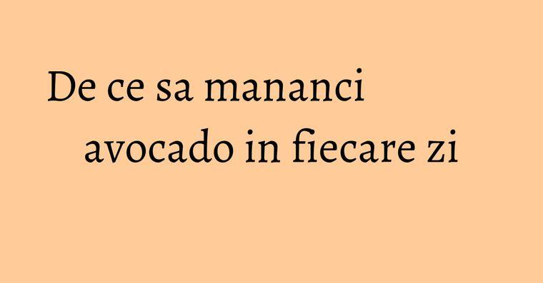 De ce sa mananci avocado in fiecare zi