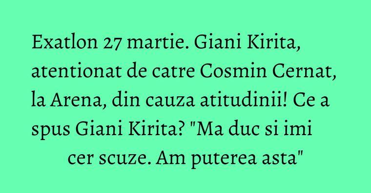 Exatlon 27 martie. Giani Kirita, atentionat de catre Cosmin Cernat, la Arena, din cauza atitudinii! Ce a spus Giani Kirita?