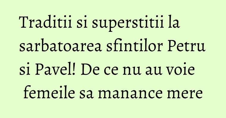 Traditii si superstitii la sarbatoarea sfintilor Petru si Pavel! De ce nu au voie femeile sa manance mere