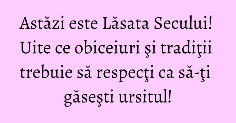 Astăzi este Lăsata Secului! Uite ce obiceiuri şi tradiţii trebuie să respecţi ca să-ţi găseşti ursitul!