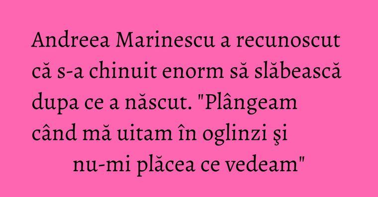 Andreea Marinescu a recunoscut că s-a chinuit enorm să slăbească dupa ce a născut.