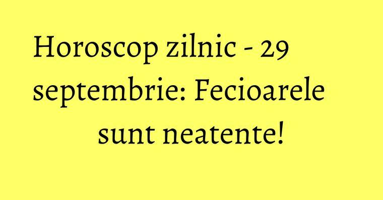 Horoscop zilnic - 29 septembrie: Fecioarele sunt neatente!