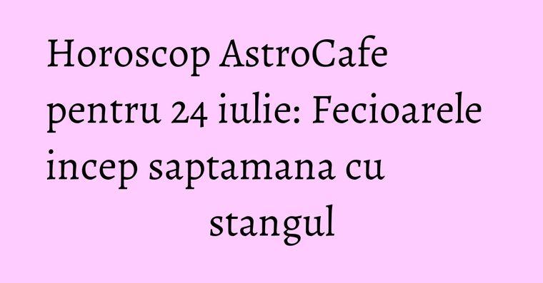 Horoscop AstroCafe pentru 24 iulie: Fecioarele incep saptamana cu stangul