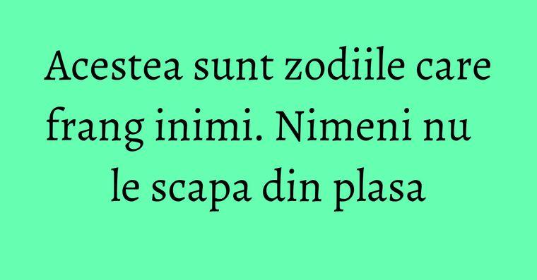 Acestea sunt zodiile care frang inimi. Nimeni nu le scapa din plasa
