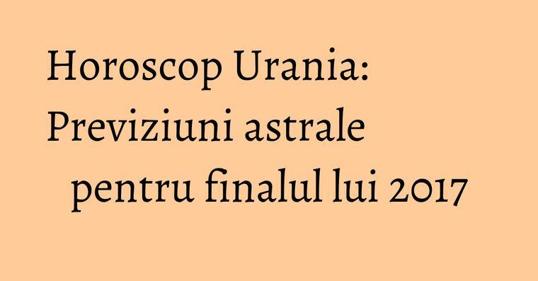 Horoscop Urania: Previziuni astrale pentru finalul lui 2017