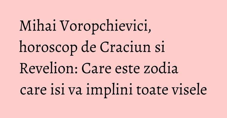 Mihai Voropchievici, horoscop de Craciun si Revelion: Care este zodia care isi va implini toate visele