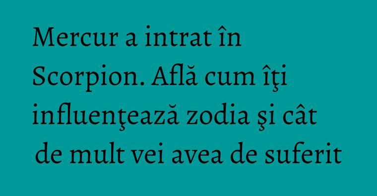 Mercur a intrat în Scorpion. Află cum îţi influenţează zodia şi cât de mult vei avea de suferit