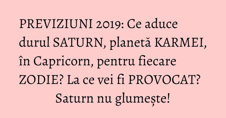PREVIZIUNI 2019: Ce aduce durul SATURN, planetă KARMEI, în Capricorn, pentru fiecare ZODIE? La ce vei fi PROVOCAT? Saturn nu glumește!