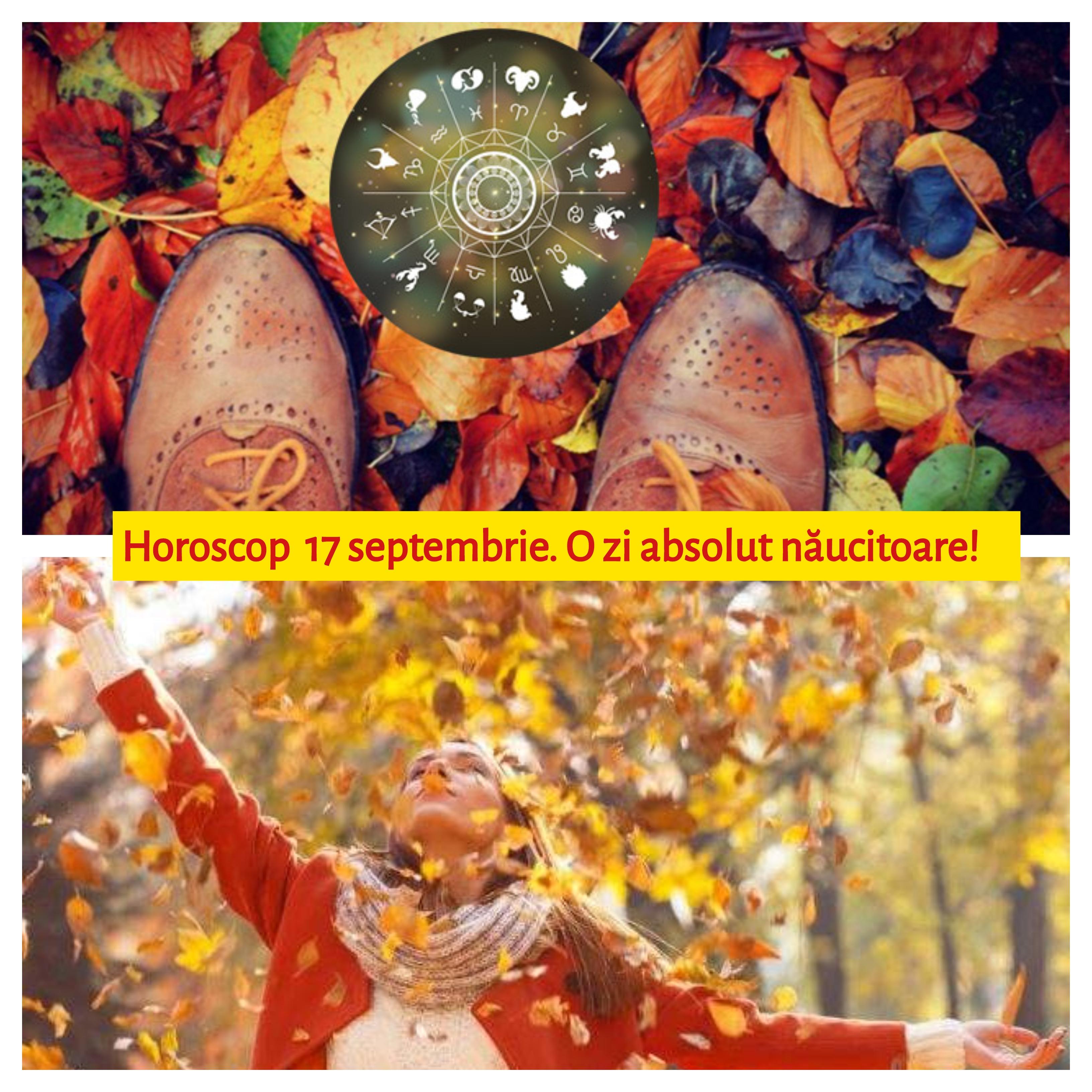 Horoscop marți, 17 septembrie. O zi absolut năucitoare! Nici nu vor înțelege ce se întâmplă!